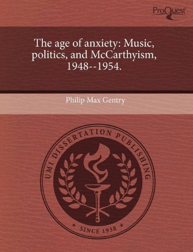 The age of anxiety: Music, politics, and McCarthyism, 1948--1954.: Philip Max Gentry