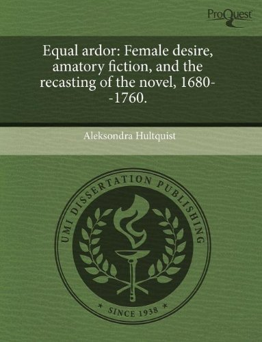 9781243563835: Equal ardor: Female desire, amatory fiction, and the recasting of the novel, 1680--1760.