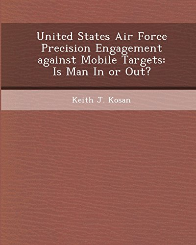 9781243573797: United States Air Force Precision Engagement Against Mobile Targets: Is Man in or Out?