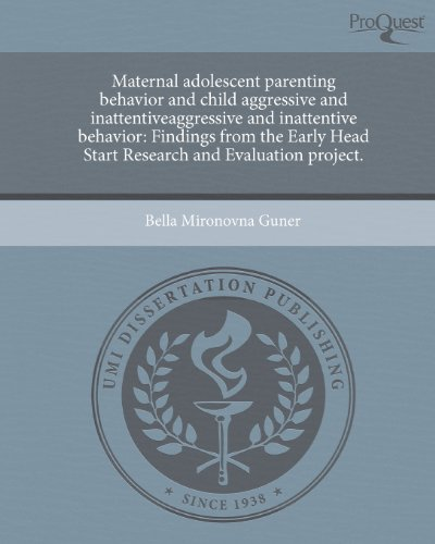 9781243581587: Maternal adolescent parenting behavior and child aggressive and inattentiveaggressive and inattentive behavior: Findings from the Early Head Start Research and Evaluation project.