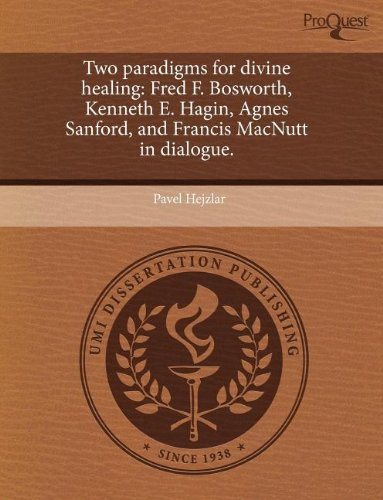 9781243585820: Two paradigms for divine healing: Fred F. Bosworth, Kenneth E. Hagin, Agnes Sanford, and Francis MacNutt in dialogue.