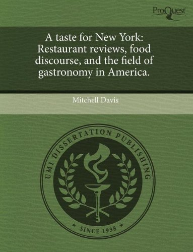 9781243616562: A taste for New York: Restaurant reviews, food discourse, and the field of gastronomy in America.
