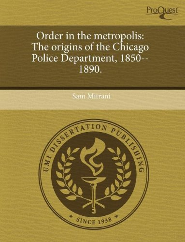 9781243626479: Order in the metropolis: The origins of the Chicago Police Department, 1850--1890.