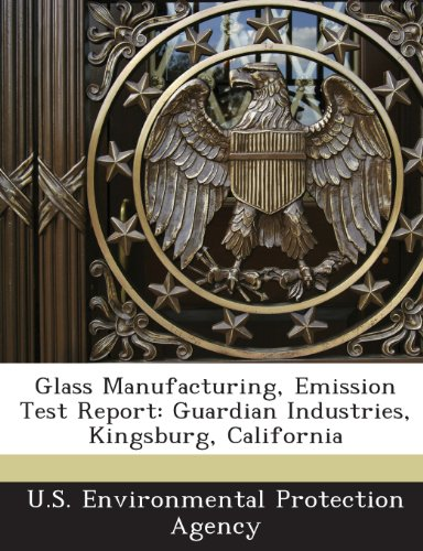 9781243633125: Glass Manufacturing, Emission Test Report: Guardian Industries, Kingsburg, California