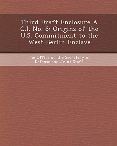 9781243650429: Third Draft Enclosure A C.I. No. 6: Origins of the U.S. Commitment to the West Berlin Enclave