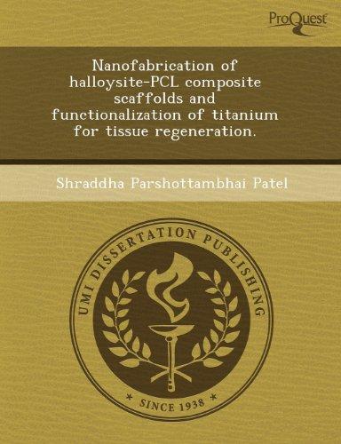 9781243656803: Nanofabrication of halloysite-PCL composite scaffolds and functionalization of titanium for tissue regeneration.