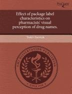 9781243656902: Effect of package label characteristics on pharmacists' visual perception of drug names.