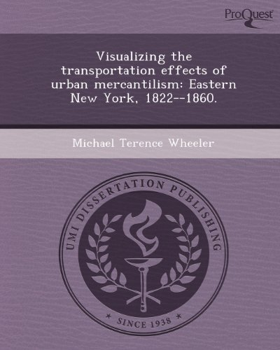 Visualizing the Transportation Effects of Urban Mercantilism: Eastern New York (Paperback): Michael...