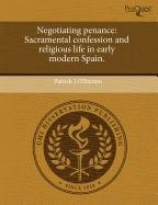 9781243667724: Negotiating penance: Sacramental confession and religious life in early modern Spain.