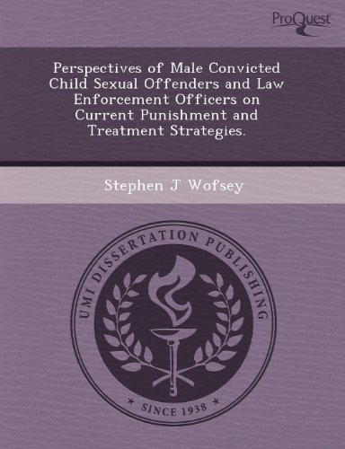 9781243672469: Perspectives of Male Convicted Child Sexual Offenders and Law Enforcement Officers on Current Punishment and Treatment Strategies.