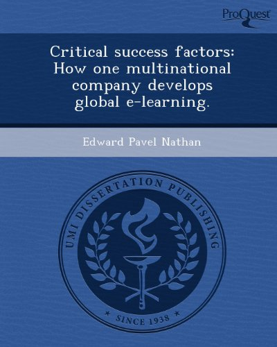 9781243684004: Critical success factors: How one multinational company develops global e-learning.