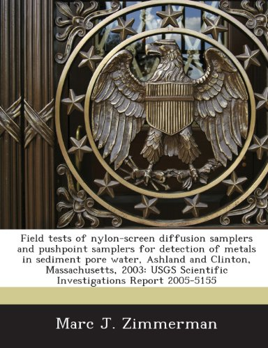 9781243688811: Field tests of nylon-screen diffusion samplers and pushpoint samplers for detection of metals in sediment pore water, Ashland and Clinton. Scientific Investigations Report 2005-5155