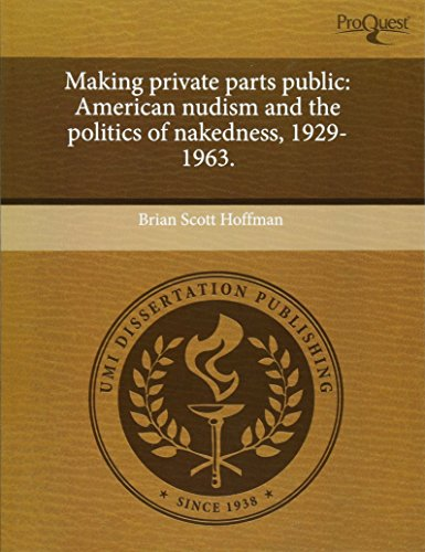 9781243699220: Making Private Parts Public: American Nudism and the Politics of Nakedness, 1929-1963