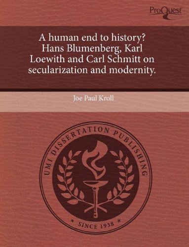 9781243780843: A Human End to History? Hans Blumenberg, Karl Loewith and Carl Schmitt on Secularization and Modernity