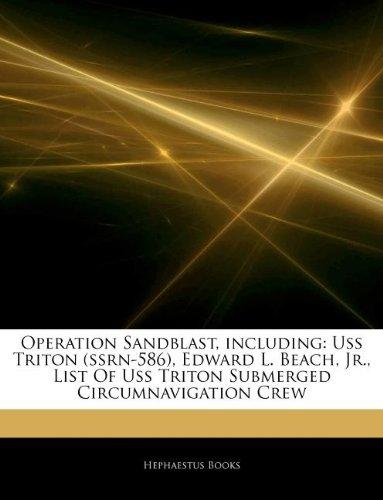 9781243933072: Articles on Operation Sandblast, Including: USS Triton (Ssrn-586), Edward L. Beach, Jr., List of USS Triton Submerged Circumnavigation Crew