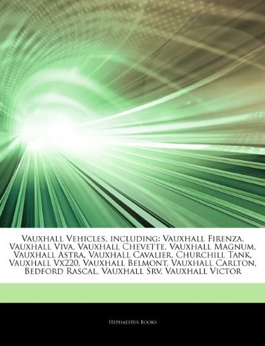 9781243987020: Articles on Vauxhall Vehicles, Including: Vauxhall Firenza, Vauxhall Viva, Vauxhall Chevette, Vauxhall Magnum, Vauxhall Astra, Vauxhall Cavalier, Chur