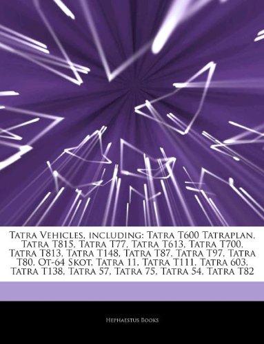 9781243988393: Articles On Tatra Vehicles, including: Tatra T600 Tatraplan, Tatra T815, Tatra T77, Tatra T613, Tatra T700, Tatra T813, Tatra T148, Tatra T87, Tatra ... Tatra T111, Tatra 603, Tatra T138, Tatra 57
