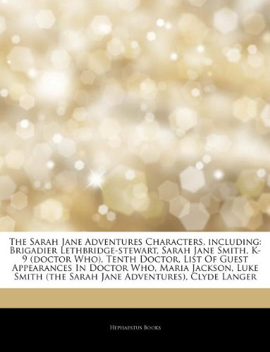 9781243991386: Articles on the Sarah Jane Adventures Characters, Including: Brigadier Lethbridge-Stewart, Sarah Jane Smith, K-9 (Doctor Who), Tenth Doctor, List of G