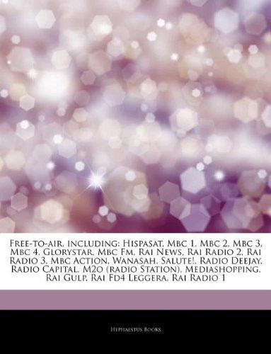 9781244019737: Articles On Free-to-air, including: Hispasat, Mbc 1, Mbc 2, Mbc 3, Mbc 4, Glorystar, Mbc Fm, Rai News, Rai Radio 2, Rai Radio 3, Mbc Action, Wanasah, ... M2o (radio Station), Mediashopping, Rai Gulp
