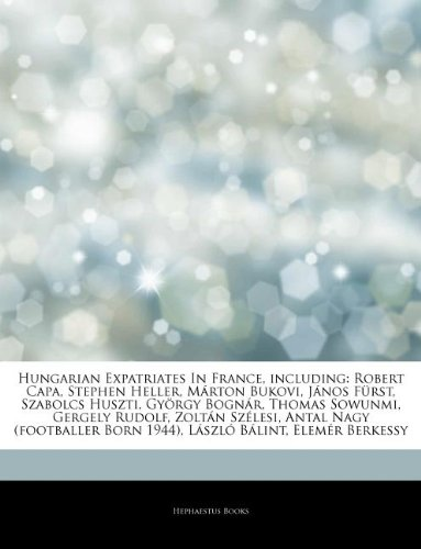 9781244107199: Articles on Hungarian Expatriates in France, Including: Robert Capa, Stephen Heller, M Rton Bukovi, J Nos F Rst, Szabolcs Huszti, Gy Rgy Bogn R, Thoma