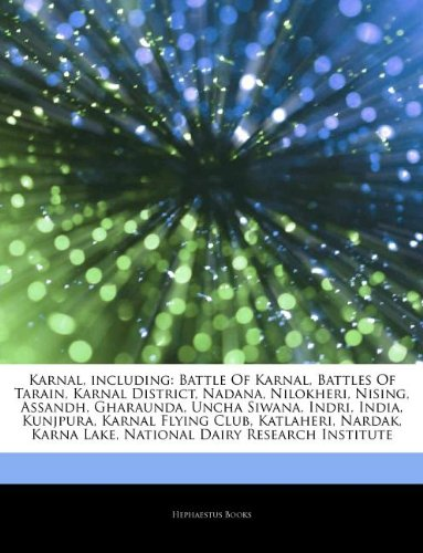 9781244113473: Articles on Karnal, Including: Battle of Karnal, Battles of Tarain, Karnal District, Nadana, Nilokheri, Nising, Assandh, Gharaunda, Uncha Siwana, Ind