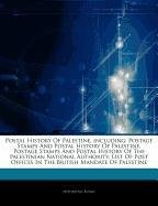 9781244130630: Articles on Postal History of Palestine, Including: Postage Stamps and Postal History of Palestine, Postage Stamps and Postal History of the Palestini