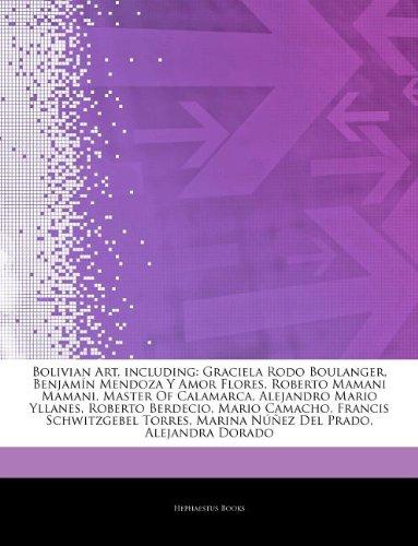 9781244141711: Articles on Bolivian Art, Including: Graciela Rodo Boulanger, Benjam N Mendoza y Amor Flores, Roberto Mamani Mamani, Master of Calamarca, Alejandro Ma