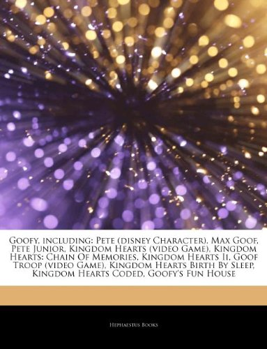 9781244164178: Articles on Goofy, Including: Pete (Disney Character), Max Goof, Pete Junior, Kingdom Hearts (Video Game), Kingdom Hearts: Chain of Memories, Kingdo