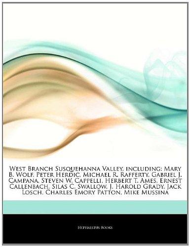9781244169593: Articles on West Branch Susquehanna Valley, Including: Mary B. Wolf, Peter Herdic, Michael R. Rafferty, Gabriel J. Campana, Steven W. Cappelli, Herber