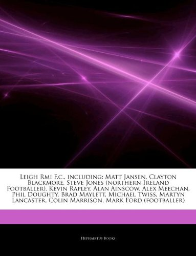 9781244220324: Articles on Leigh RMI F.C., Including: Matt Jansen, Clayton Blackmore, Steve Jones (Northern Ireland Footballer), Kevin Rapley, Alan Ainscow, Alex Mee