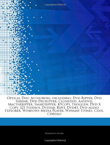 9781244396340: Articles On Optical Disc Authoring, including: Dvd Ripper, Dvd Shrink, Dvd Decrypter, Clonedvd, Anydvd, Mactheripper, Smartripper, K9copy, Thoggen, ... Dvd-audio Explorer, Windows Media Player
