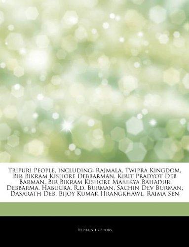9781244435162: Articles on Tripuri People, Including: Rajmala, Twipra Kingdom, Bir Bikram Kishore Debbarman, Kirit Pradyot Deb Barman, Bir Bikram Kishore Manikya Bah