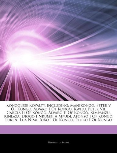 9781244473959: Articles On Kongolese Royalty, including: Manikongo, Peter V Of Kongo, �lvaro I Of Kongo, Kwilu, Peter Vii, Garcia Ii Of Kongo, �lvaro Ii Of Kongo, ... A Mpudi, Afonso I Of Kongo, Lukeni Lua Nimi