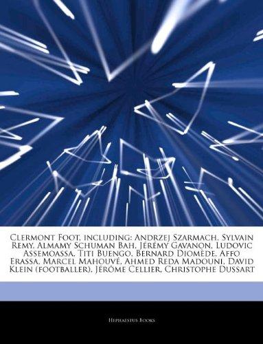 9781244528857: Articles on Clermont Foot, Including: Andrzej Szarmach, Sylvain Remy, Almamy Schuman Bah, J R My Gavanon, Ludovic Assemoassa, Titi Buengo, Bernard Dio