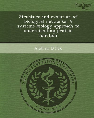 Structure and Evolution of Biological Networks: A Systems Biology Approach to Understanding Protein...