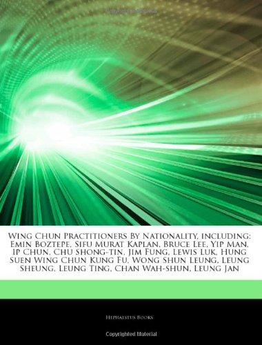 9781244681170: Articles on Wing Chun Practitioners by Nationality, Including: Emin Boztepe, Sifu Murat Kaplan, Bruce Lee, Yip Man, IP Chun, Chu Shong-Tin, Jim Fung,