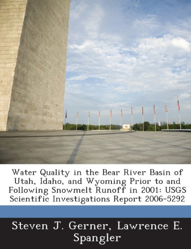 9781244768611: Water Quality in the Bear River Basin of Utah, Idaho, and Wyoming Prior to and Following Snowmelt Runoff in 2001: USGS Scientific Investigations Report 2006-5292