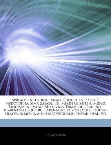 9781244855496: Articles on Spreads, Including: Mead, Chouchen, Balch , Medovukha, Sima (Mead), Tej, Meadery, Sbiten, Midus, Lindisfarne Mead, Medovina, Drambuie, Kru