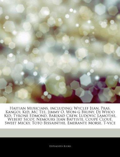 9781244897045: Articles On Haitian Musicians, including: Wyclef Jean, Pras, Kangol Kid, Mc Tee, Jimmy O, Won-g Bruny, Dj Whoo Kid, Tyrone Edmond, Barikad Crew, ... Jean Baptiste, Coupé Cloué, Sweet Micky