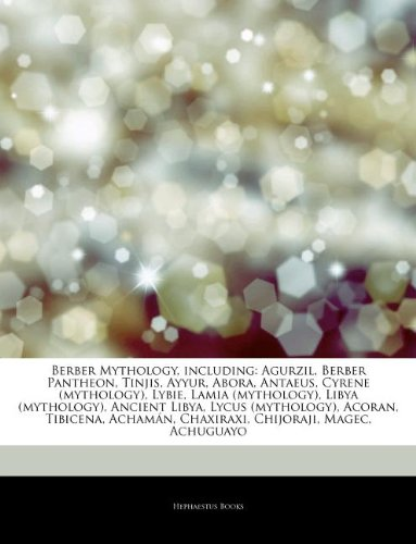 9781244927629: Articles on Berber Mythology, Including: Agurzil, Berber Pantheon, Tinjis, Ayyur, Abora, Antaeus, Cyrene (Mythology), Lybie, Lamia (Mythology), Libya