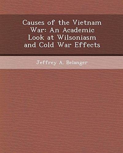 9781244945326: Causes of the Vietnam War: An Academic Look at Wilsoniasm and Cold War Effects