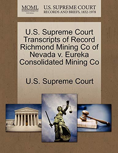 U.S. Supreme Court Transcripts of Record Richmond Mining Co of Nevada v. Eureka Consolidated Mining...