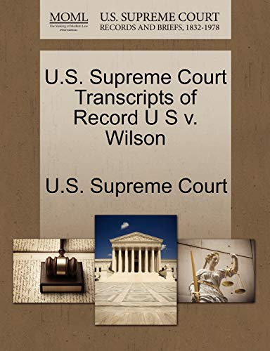 U.S. Supreme Court Transcripts of Record U S v. Wilson