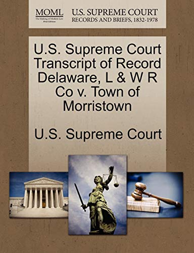 U.S. Supreme Court Transcript of Record Delaware, L W R Co v. Town of Morristown
