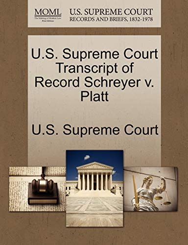 9781244959439: U.S. Supreme Court Transcript of Record Schreyer v. Platt