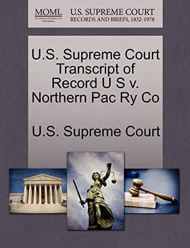 U.S. Supreme Court Transcript of Record U S v. Northern Pac Ry Co