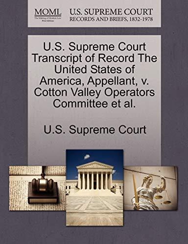 9781244964181: U.S. Supreme Court Transcript of Record The United States of America, Appellant, v. Cotton Valley Operators Committee et al.