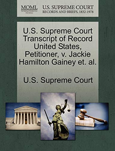 U.S. Supreme Court Transcript of Record United States, Petitioner, v. Jackie Hamilton Gainey et. al...