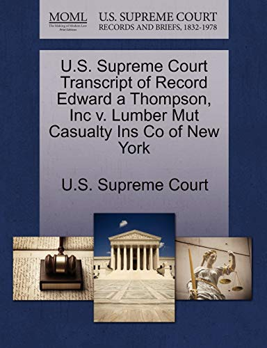U.S. Supreme Court Transcript of Record Edward a Thompson, Inc v. Lumber Mut Casualty Ins Co of New...