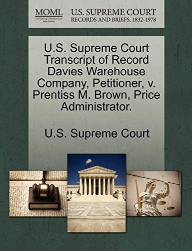 U.S. Supreme Court Transcript of Record Davies Warehouse Company, Petitioner, v. Prentiss M. Brown,...